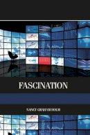 Graham Holm, Nancy - Fascination: Viewer Friendly TV Journalism (Elsevier Insights) - 9780124160378 - V9780124160378