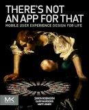 Robinson, Simon, Marsden, Gary, Jones, Matt - There's Not an App for That: Mobile User Experience Design for Life - 9780124166912 - V9780124166912