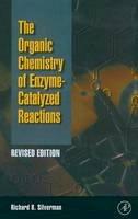 Silverman, Richard B. - The Organic Chemistry of Enzyme-catalyzed Reactions - 9780126437317 - V9780126437317