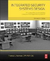 Norman, Thomas L. - Integrated Security Systems Design, Second Edition: A Complete Reference for Building Enterprise-Wide Digital Security Systems - 9780128000229 - V9780128000229