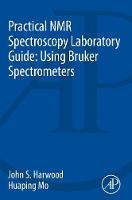 Harwood, John S., Mo, Huaping - Practical NMR Spectroscopy Laboratory Guide: Using Bruker Spectrometers - 9780128006894 - V9780128006894