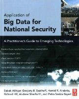 Akhgar, Babak, Saathoff, Gregory B., Arabnia, Hamid R., Hill, Richard, Staniforth, Andrew, Bayerl, Petra Saskia - Application of Big Data for National Security: A Practitioner's Guide to Emerging Technologies - 9780128019672 - V9780128019672