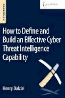 Dalziel, Henry - How to Define and Build an Effective Cyber Threat Intelligence Capability - 9780128027301 - V9780128027301