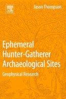 Thompson, Jason - Ephemeral Hunter-Gatherer Archaeological Sites: Geophysical Research - 9780128044421 - V9780128044421