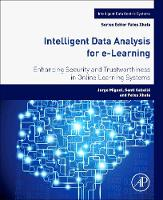 Miguel, Jorge, Caballé, Santi, Xhafa, Fatos - Intelligent Data Analysis for e-Learning: Enhancing Security and Trustworthiness in Online Learning Systems (Intelligent Data-Centric Systems: Sensor Collected Intelligence) - 9780128045350 - V9780128045350