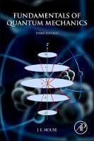 House, J. E. - Fundamentals of Quantum Mechanics, Third Edition - 9780128092422 - V9780128092422