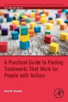 Wilczynski, Susan M. - A Practical Guide to Finding Treatments That Work for People with Autism (Critical Specialties in Treating Autism and other Behavioral Challenges) - 9780128094808 - V9780128094808
