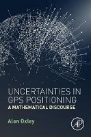 Oxley, Alan - Uncertainties in GPS Positioning: A Mathematical Discourse - 9780128095942 - V9780128095942