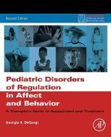DeGangi, Georgia A. - Pediatric Disorders of Regulation in Affect and Behavior, Second Edition: A Therapist's Guide to Assessment and Treatment (Practical Resources for the Mental Health Professional) - 9780128104231 - V9780128104231