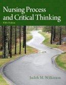 Wilkinson Ph.D.  A.R.N.P., Judith M. - Nursing Process and Critical Thinking (5th Edition) - 9780132181624 - V9780132181624