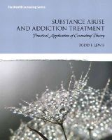 Lewis, Todd F. - Substance Abuse and Addiction Treatment: Practical Application of Counseling Theory - 9780132542654 - V9780132542654