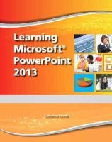 Emergent Learning, Skintik, Catherine - Learning Microsoft PowerPoint 2013, Student Edition -- CTE/School - 9780133148619 - V9780133148619