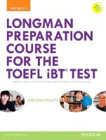 Phillips, Deborah - Longman Preparation Course for the TOEFL® iBT Test, with MyEnglishLab and online access to MP3 files and online Answer Key (3rd Edition) (Longman Preparation Course for the Toe - 9780133248128 - V9780133248128