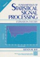 Kay, Steven M. - Fundamentals of Statistical Signal Processing - 9780133457117 - V9780133457117