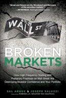 Arnuk, Sal L.; Saluzzi, Joseph C. - Broken Markets - 9780133993509 - V9780133993509