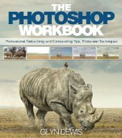 Dewis, Glyn - The Photoshop Workbook: Professional Retouching and Compositing Tips, Tricks, and Techniques - 9780134008462 - V9780134008462