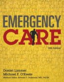 Limmer, Daniel, O'Keefe, Michael F., Grant, Harvey, Murray, Bob, Bergeron, J. David, Dickinson, Edward T. - Emergency Care (13th Edition) (EMT) - 9780134024554 - V9780134024554