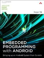 Ye, Roger - Embedded Programming with Android: Bringing Up an Android System from Scratch (Android Deep Dive) - 9780134030005 - KSK0000314