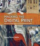Lhotka, Bonny Pierce - Hacking the Digital Print: Alternative image capture and printmaking processes with a special section on 3D printing (Voices That Matter) - 9780134036496 - V9780134036496