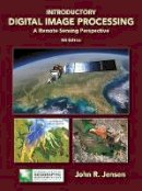 Jensen, John R. - Introductory Digital Image Processing: A Remote Sensing Perspective (4th Edition) (Pearson Series in Geographic Information Science) - 9780134058160 - V9780134058160