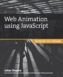 Shapiro, Julian - Web Animation using JavaScript: Develop & Design (Develop and Design) - 9780134096667 - V9780134096667