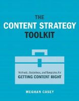 Casey, Meghan - The Content Strategy Toolkit: Methods, Guidelines, and Templates for Getting Content Right (Voices That Matter) - 9780134105109 - V9780134105109