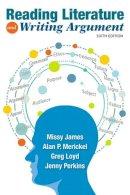 James, Missy, Merickel, Alan P., Loyd, Greg, Perkins, Jenny - Reading Literature and Writing Argument (6th Edition) - 9780134120133 - V9780134120133
