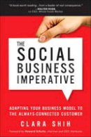 Shih, Clara - The Social Business Imperative: Adapting Your Business Model to the Always-Connected Customer - 9780134263434 - V9780134263434