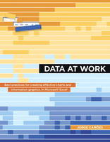 Camões, Jorge - Data at Work: Best practices for creating effective charts and information graphics in Microsoft Excel (Voices That Matter) - 9780134268637 - V9780134268637