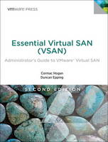 Hogan, Cormac, Epping, Duncan - Essential Virtual SAN (VSAN): Administrator's Guide to VMware Virtual SAN (2nd Edition) (VMware Press Technology) - 9780134511665 - V9780134511665