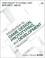 Gibson Bond, Jeremy - Introduction to Game Design, Prototyping, and Development: From Concept to Playable Game with Unity and C# (2nd Edition) - 9780134659862 - V9780134659862