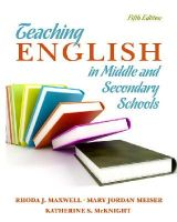 Maxwell, Rhoda S., Meiser, Mary, McKnight, Katherine S. - Teaching English in Middle and Secondary Schools (5th Edition) - 9780135135303 - V9780135135303