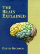 Drubach, Daniel - Brain Explained, The - 9780137961948 - V9780137961948
