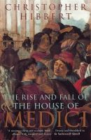 Hibbert, Christopher - The Rise and Fall of the House of Medici - 9780140050905 - 9780140050905