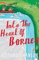Ohanlon, Redmond - Into the Heart of Borneo: An Account of a Journey Made In 1983 to the Mountains of Batu Tiban with Ja - 9780140073973 - V9780140073973