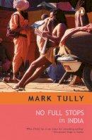 Tully, Mark - No Full Stops in India - 9780140104806 - KIN0032646