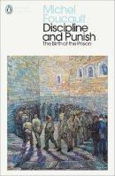 Foucault, Michel - Discipline and Punish: The Birth of the Prison (Penguin Social Sciences) - 9780140137224 - V9780140137224