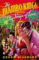 Hijuelos, Oscar - The Mambo Kings Play Songs of Love - 9780140143911 - KTG0021271