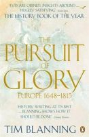 Blanning, T. C. W. - The Pursuit of Glory: Europe, 1648-1815 (Penguin History of Europe) - 9780140166675 - V9780140166675
