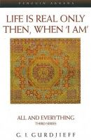 Gurdjieff, George - Life is Real Only Then, When 'I Am' - 9780140195859 - V9780140195859