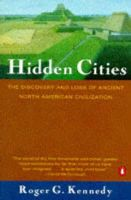 Kennedy, Roger G. - Hidden Cities: Discovery and Loss of Ancient North American Civilization - 9780140255270 - KTJ0043093