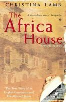 Lamb, Christina - The Africa House: The True Story of an English Gentleman and His African Dream - 9780140268348 - KRA0011558