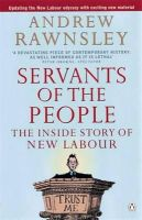 Rawnsley, Andrew - Servants of the People: The Inside Story of New Labour - 9780140278507 - KEX0263052