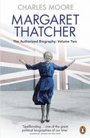 Moore, Charles - Margaret Thatcher: The Authorized Biography, Volume Two: Everything She Wants - 9780140279627 - 9780140279627