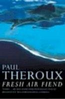 Theroux, Paul - Fresh-air Fiend: Travel Writings, 1985-2000 - 9780140281095 - KSG0011751