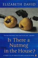 David, Elizabeth - Is There a Nutmeg in the House? (Penguin Cookery Library) - 9780140292909 - KSS0006101