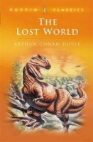 Conan Doyle, Arthur - The Lost World: Being an Account of the Recent Amazing Adventures of Professor E. Challenge (Puffin Classics) - 9780140367485 - KST0016697