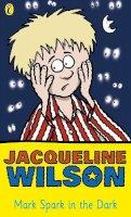 Wilson, Jacqueline - Mark Spark in the Dark - 9780140367904 - KSS0014755