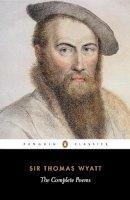 Wyatt, Thomas - The Complete Poems (Penguin Classics) - 9780140422276 - V9780140422276