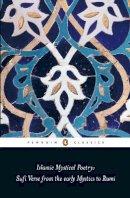 Mahmood Jamal - Islamic Mystical Poetry: Sufi Verse from the Early Mystics to Rumi (Penguin Classics) - 9780140424737 - V9780140424737